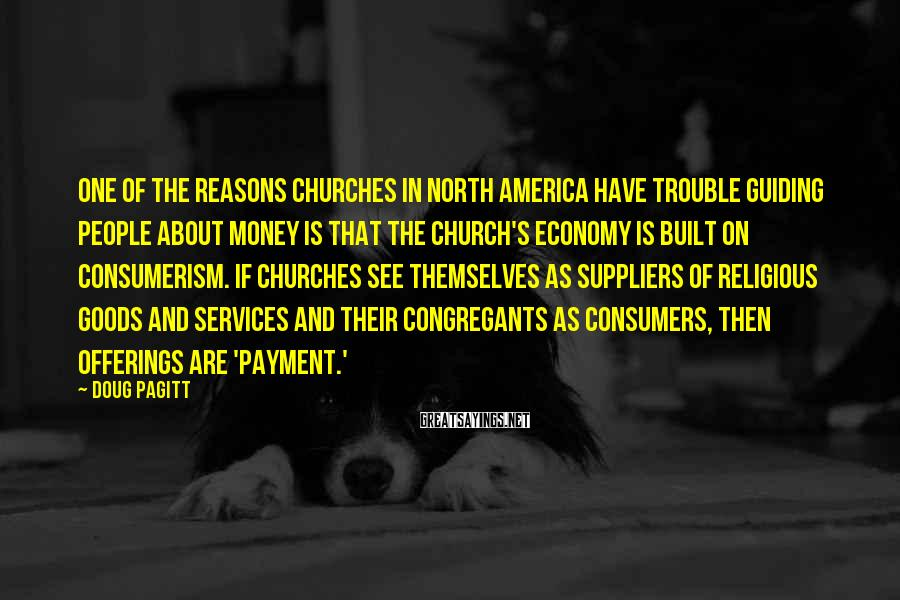 Doug Pagitt Sayings: One of the reasons churches in North America have trouble guiding people about money is