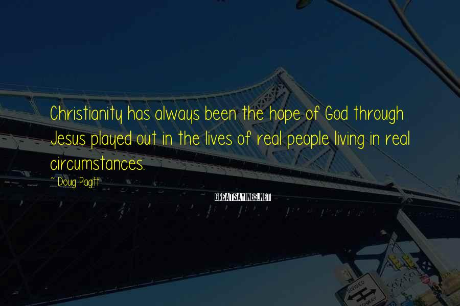 Doug Pagitt Sayings: Christianity has always been the hope of God through Jesus played out in the lives