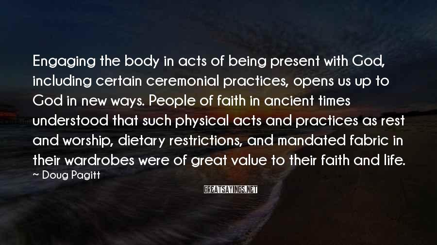 Doug Pagitt Sayings: Engaging the body in acts of being present with God, including certain ceremonial practices, opens