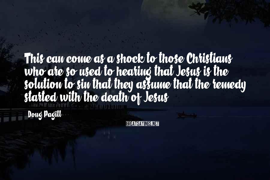 Doug Pagitt Sayings: This can come as a shock to those Christians who are so used to hearing