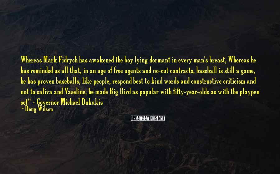 Doug Wilson Sayings: Whereas Mark Fidrych has awakened the boy lying dormant in every man's breast, Whereas he