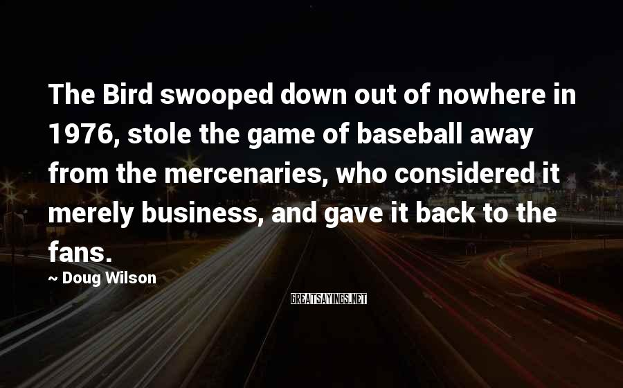 Doug Wilson Sayings: The Bird swooped down out of nowhere in 1976, stole the game of baseball away