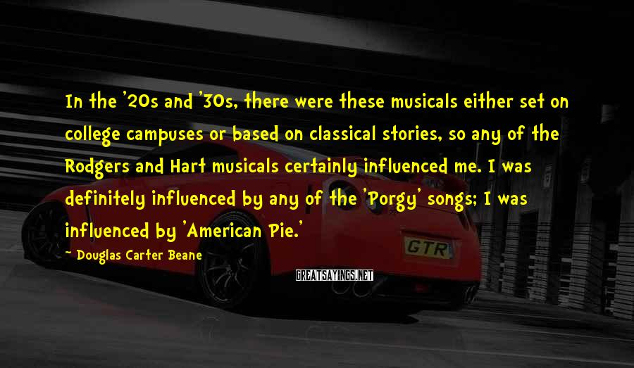 Douglas Carter Beane Sayings: In the '20s and '30s, there were these musicals either set on college campuses or