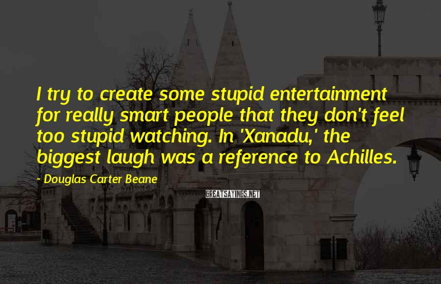 Douglas Carter Beane Sayings: I try to create some stupid entertainment for really smart people that they don't feel