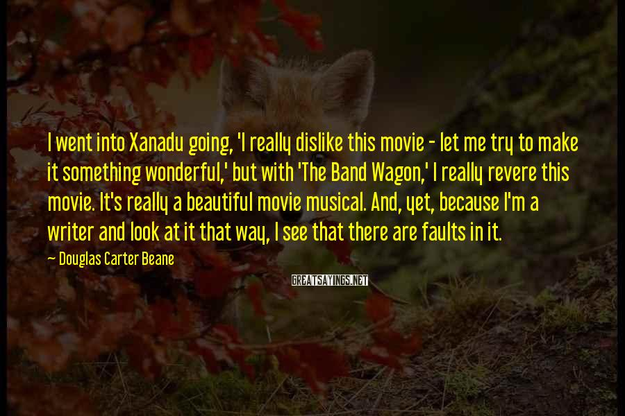 Douglas Carter Beane Sayings: I went into Xanadu going, 'I really dislike this movie - let me try to