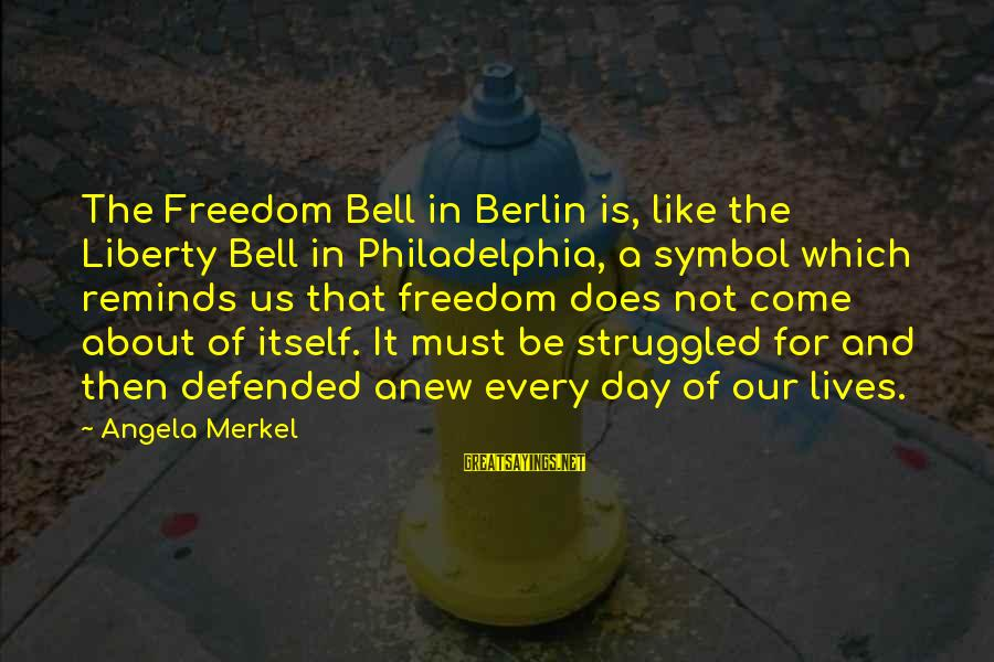 Douglas Coupland Generation A Sayings By Angela Merkel: The Freedom Bell in Berlin is, like the Liberty Bell in Philadelphia, a symbol which