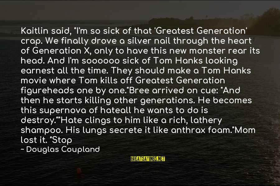 "Douglas Coupland Generation A Sayings By Douglas Coupland: Kaitlin said, ""I'm so sick of that 'Greatest Generation' crap. We finally drove a silver"