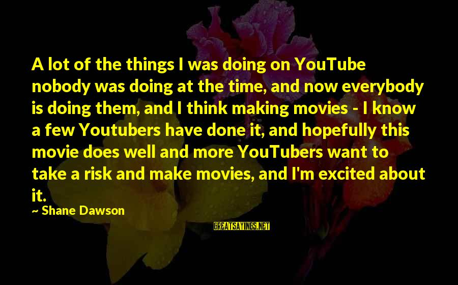 Douglas Coupland Generation A Sayings By Shane Dawson: A lot of the things I was doing on YouTube nobody was doing at the