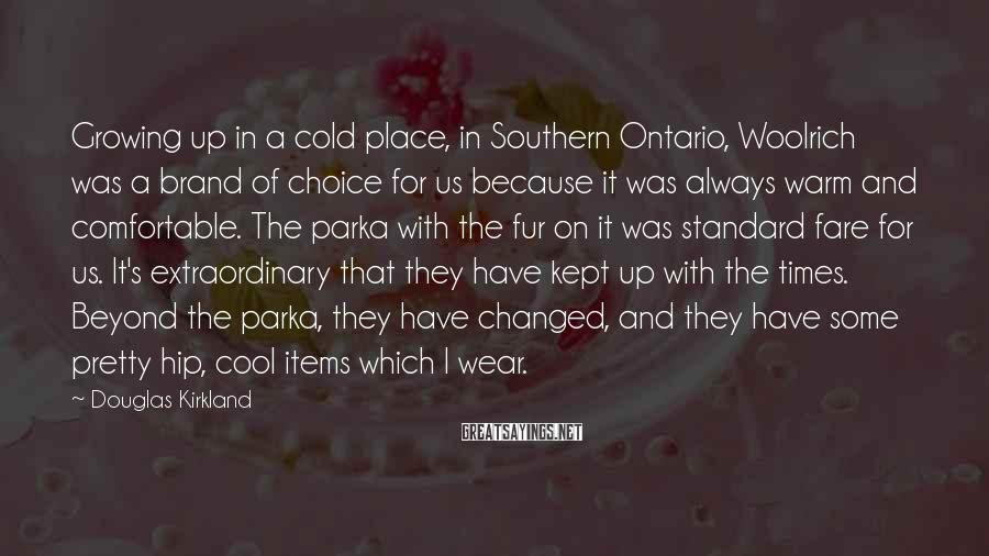 Douglas Kirkland Sayings: Growing up in a cold place, in Southern Ontario, Woolrich was a brand of choice
