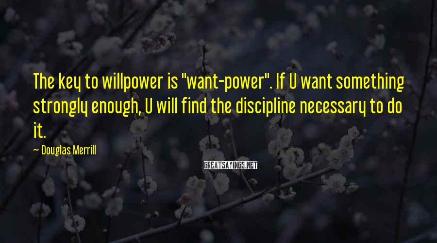 """Douglas Merrill Sayings: The key to willpower is """"want-power"""". If U want something strongly enough, U will find"""
