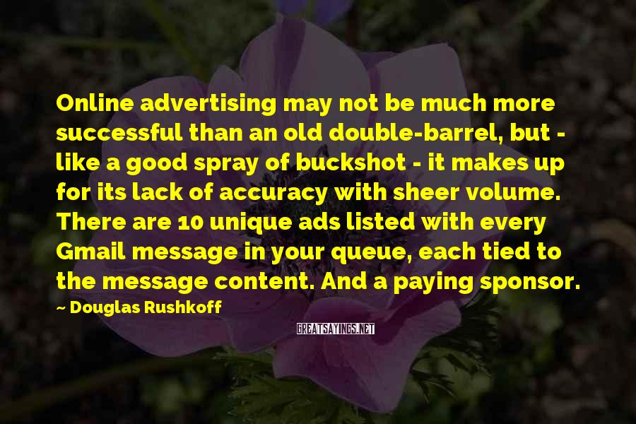 Douglas Rushkoff Sayings: Online advertising may not be much more successful than an old double-barrel, but - like