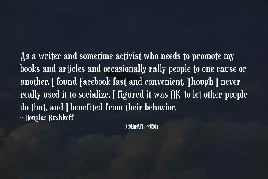 Douglas Rushkoff Sayings: As a writer and sometime activist who needs to promote my books and articles and
