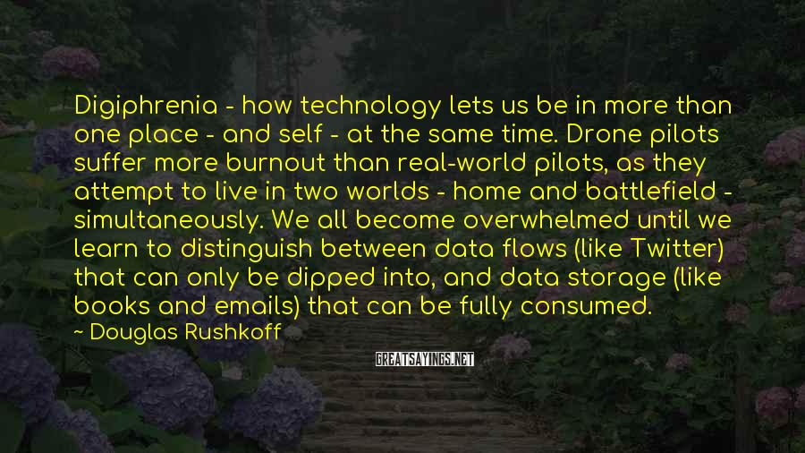 Douglas Rushkoff Sayings: Digiphrenia - how technology lets us be in more than one place - and self