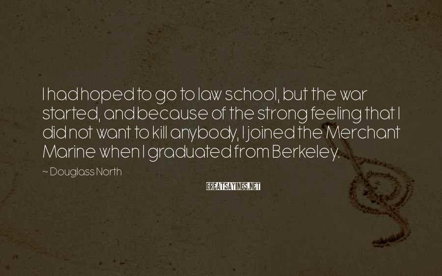 Douglass North Sayings: I had hoped to go to law school, but the war started, and because of