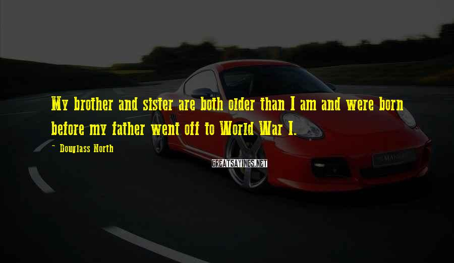 Douglass North Sayings: My brother and sister are both older than I am and were born before my
