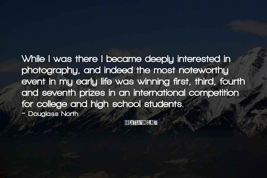 Douglass North Sayings: While I was there I became deeply interested in photography, and indeed the most noteworthy