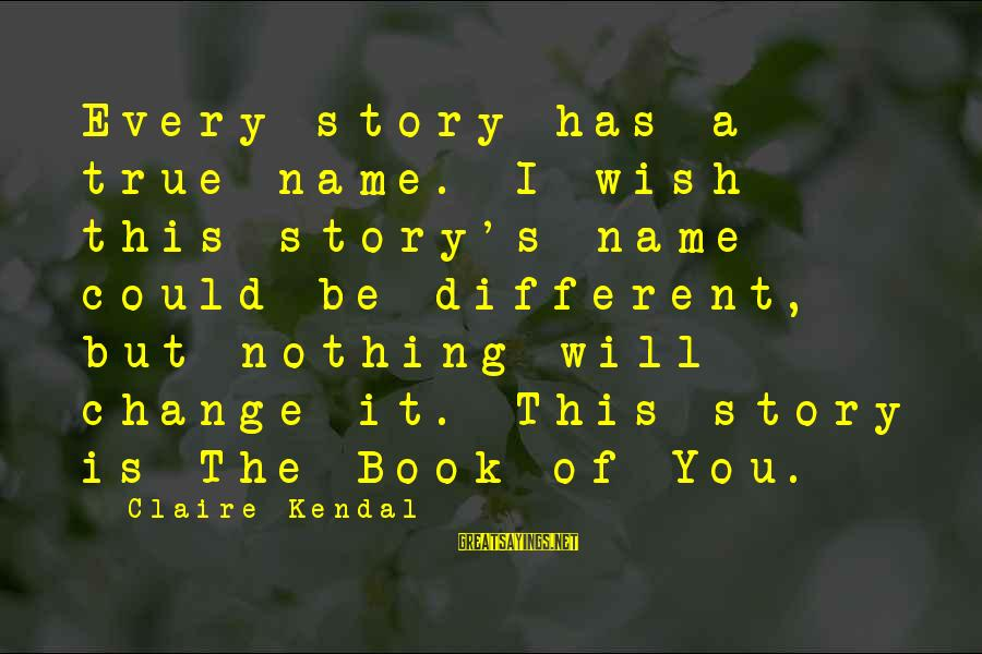 Doukhobor Sayings By Claire Kendal: Every story has a true name. I wish this story's name could be different, but