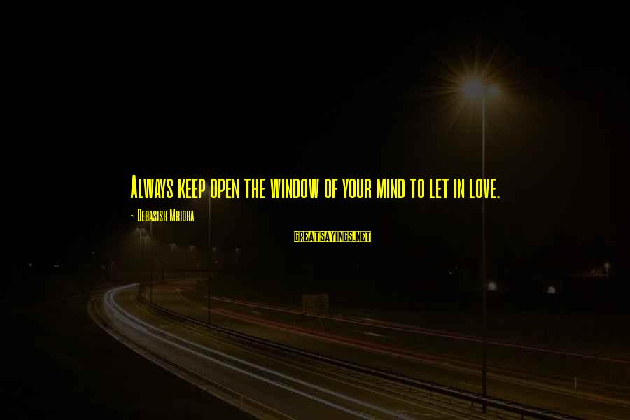 Doukhobor Sayings By Debasish Mridha: Always keep open the window of your mind to let in love.