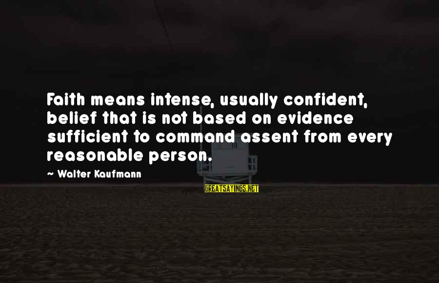 Doukhobor Sayings By Walter Kaufmann: Faith means intense, usually confident, belief that is not based on evidence sufficient to command