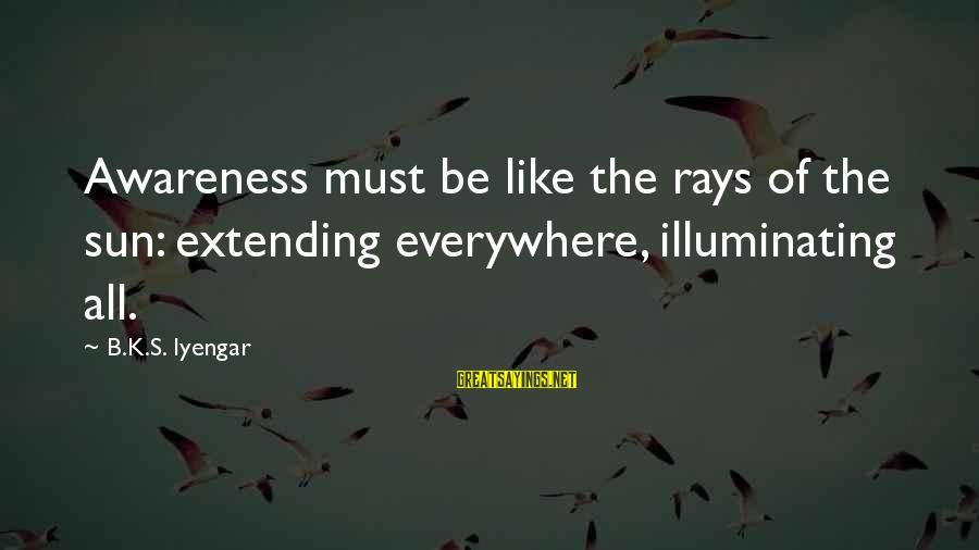 Doves Vietnam War Sayings By B.K.S. Iyengar: Awareness must be like the rays of the sun: extending everywhere, illuminating all.