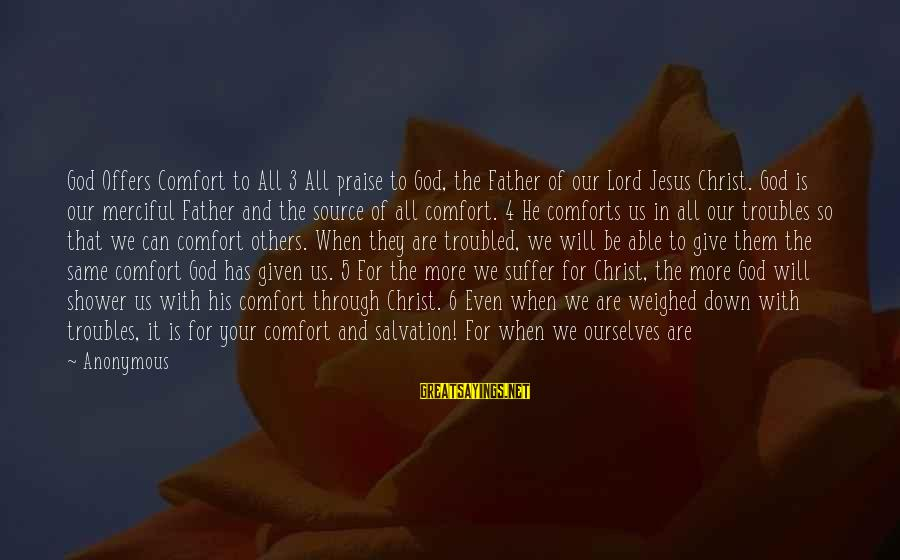 Down And Troubled Sayings By Anonymous: God Offers Comfort to All 3 All praise to God, the Father of our Lord