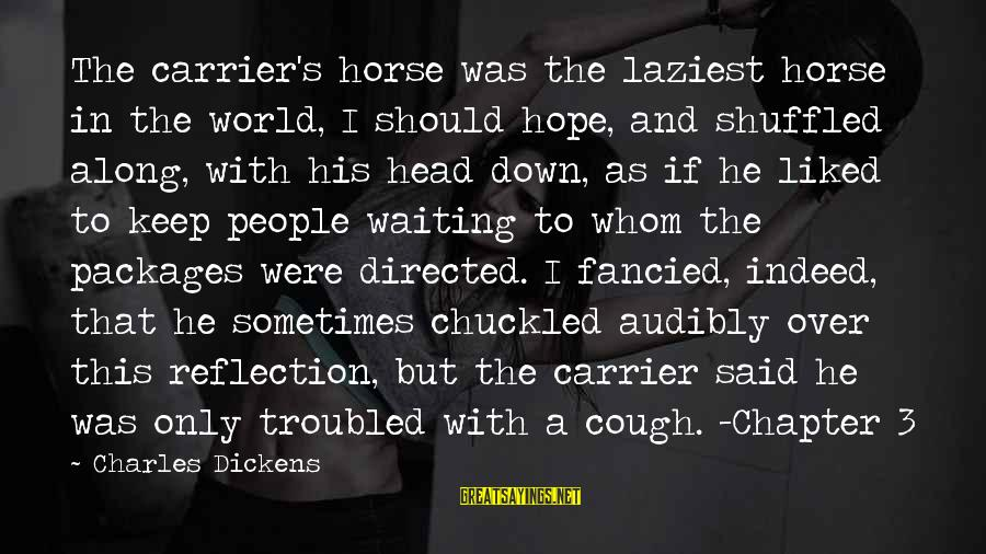 Down And Troubled Sayings By Charles Dickens: The carrier's horse was the laziest horse in the world, I should hope, and shuffled