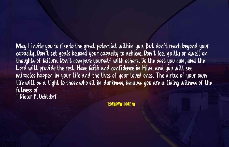 Down And Troubled Sayings By Dieter F. Uchtdorf: May I invite you to rise to the great potential within you. But don't reach