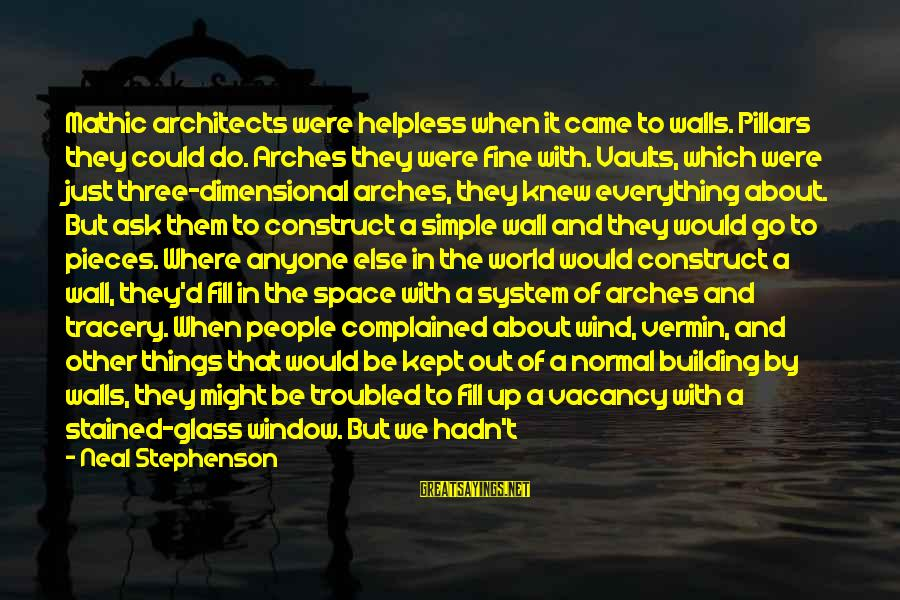 Down And Troubled Sayings By Neal Stephenson: Mathic architects were helpless when it came to walls. Pillars they could do. Arches they