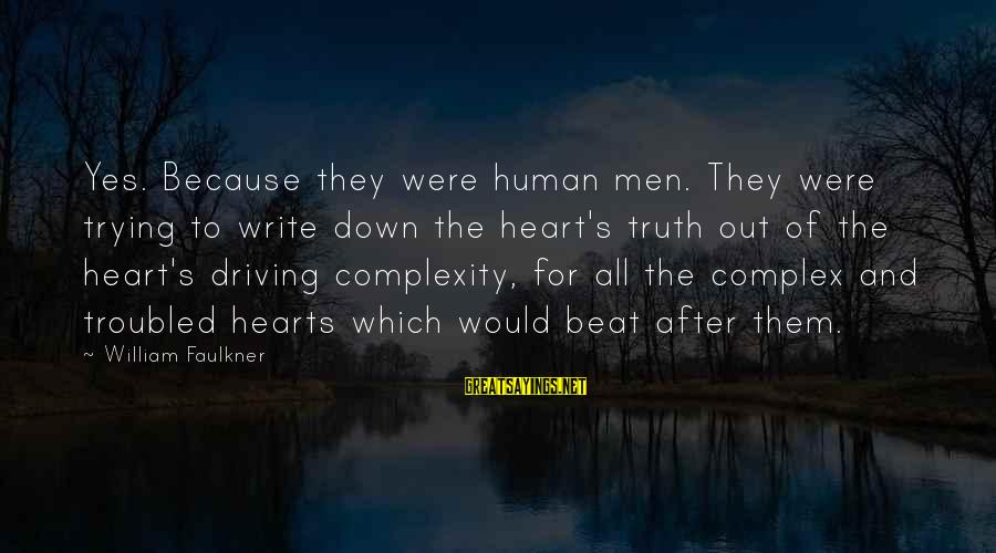 Down And Troubled Sayings By William Faulkner: Yes. Because they were human men. They were trying to write down the heart's truth