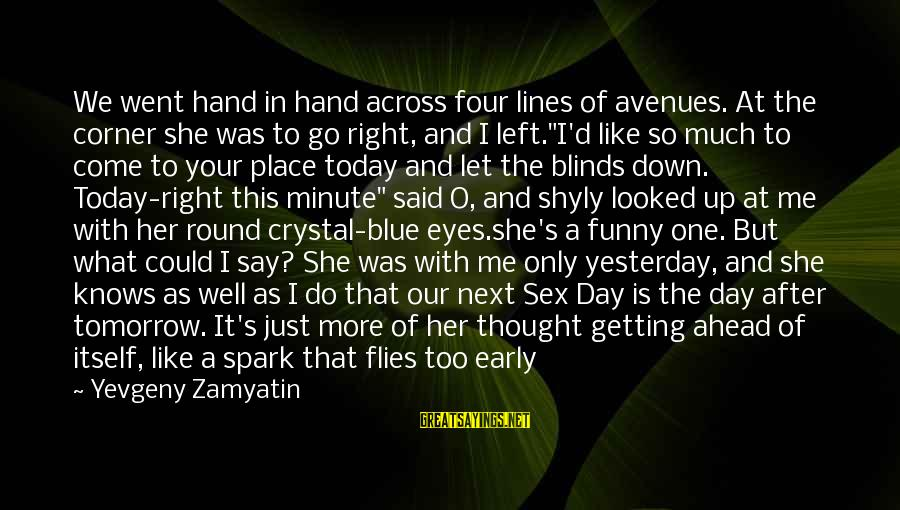Down And Troubled Sayings By Yevgeny Zamyatin: We went hand in hand across four lines of avenues. At the corner she was