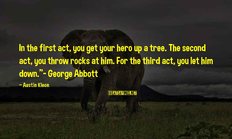 Down For Him Sayings By Austin Kleon: In the first act, you get your hero up a tree. The second act, you