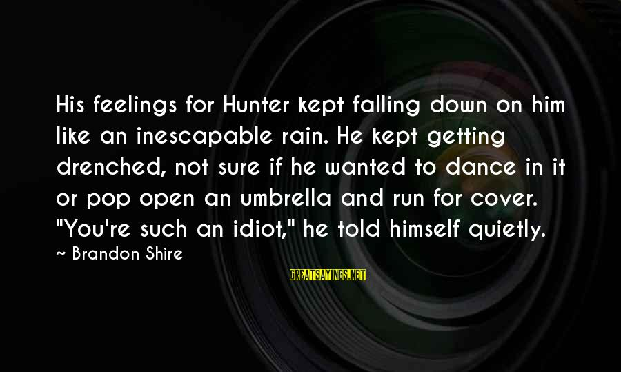 Down For Him Sayings By Brandon Shire: His feelings for Hunter kept falling down on him like an inescapable rain. He kept