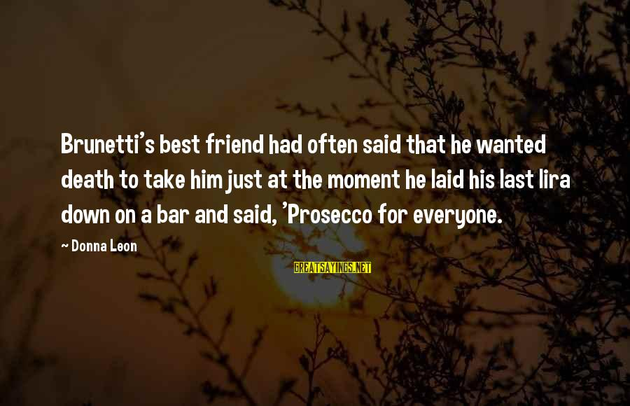 Down For Him Sayings By Donna Leon: Brunetti's best friend had often said that he wanted death to take him just at