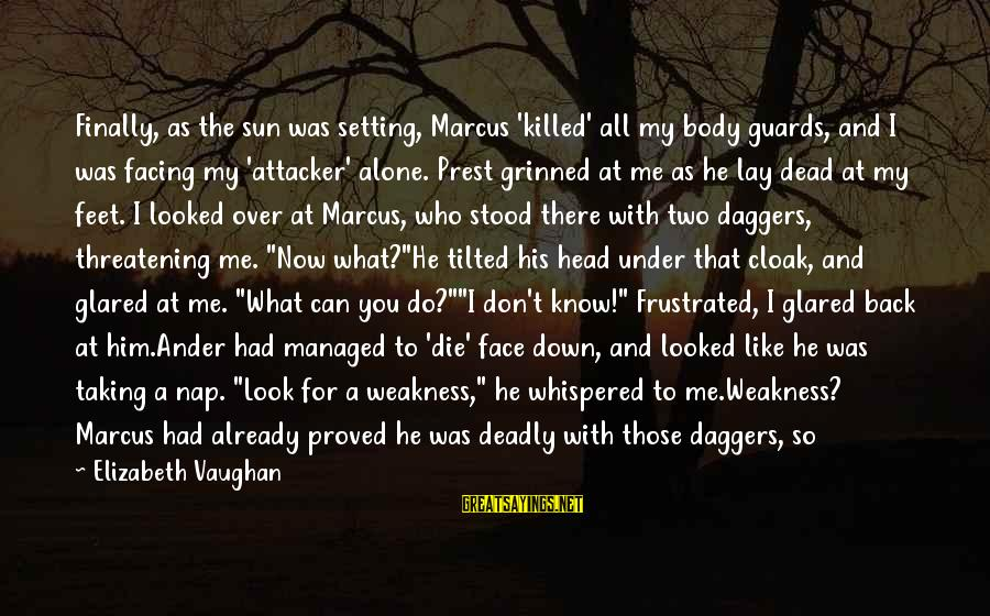 Down For Him Sayings By Elizabeth Vaughan: Finally, as the sun was setting, Marcus 'killed' all my body guards, and I was