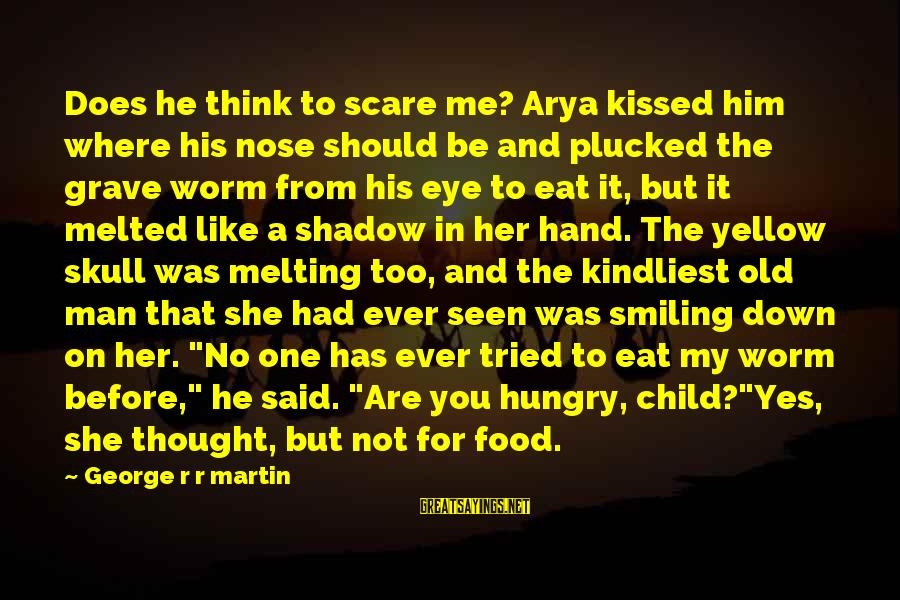 Down For Him Sayings By George R R Martin: Does he think to scare me? Arya kissed him where his nose should be and
