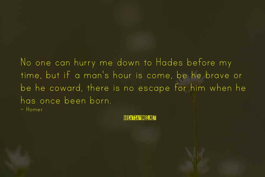 Down For Him Sayings By Homer: No one can hurry me down to Hades before my time, but if a man's