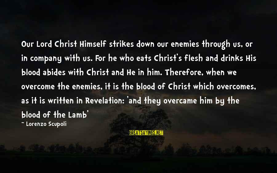 Down For Him Sayings By Lorenzo Scupoli: Our Lord Christ Himself strikes down our enemies through us, or in company with us.