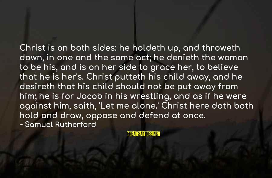 Down For Him Sayings By Samuel Rutherford: Christ is on both sides: he holdeth up, and throweth down, in one and the