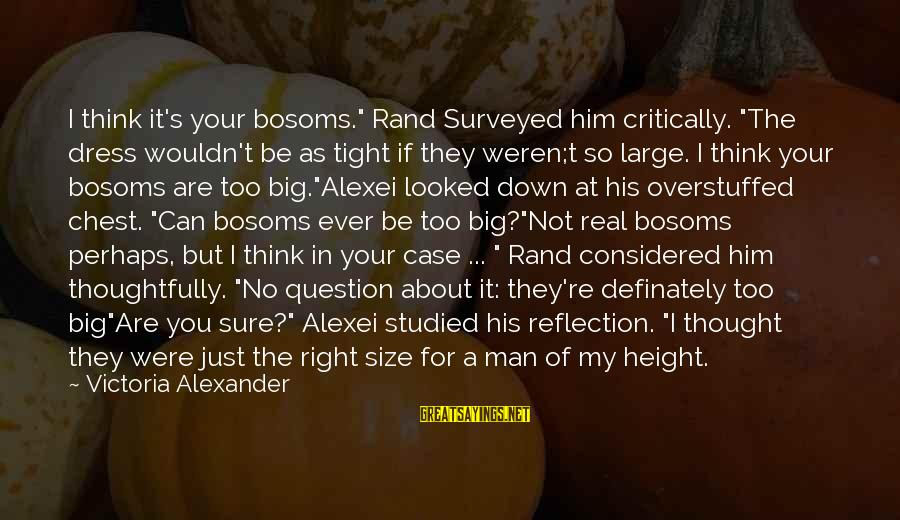 """Down For Him Sayings By Victoria Alexander: I think it's your bosoms."""" Rand Surveyed him critically. """"The dress wouldn't be as tight"""