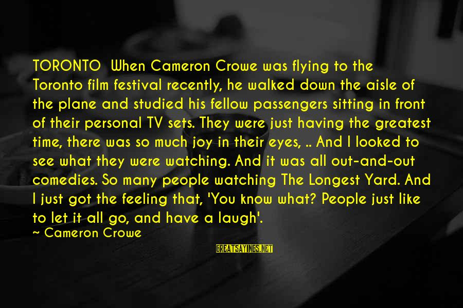Down The Aisle Sayings By Cameron Crowe: TORONTO When Cameron Crowe was flying to the Toronto film festival recently, he walked down