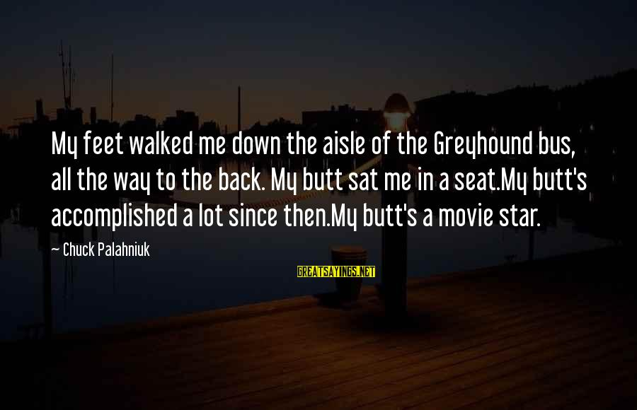 Down The Aisle Sayings By Chuck Palahniuk: My feet walked me down the aisle of the Greyhound bus, all the way to