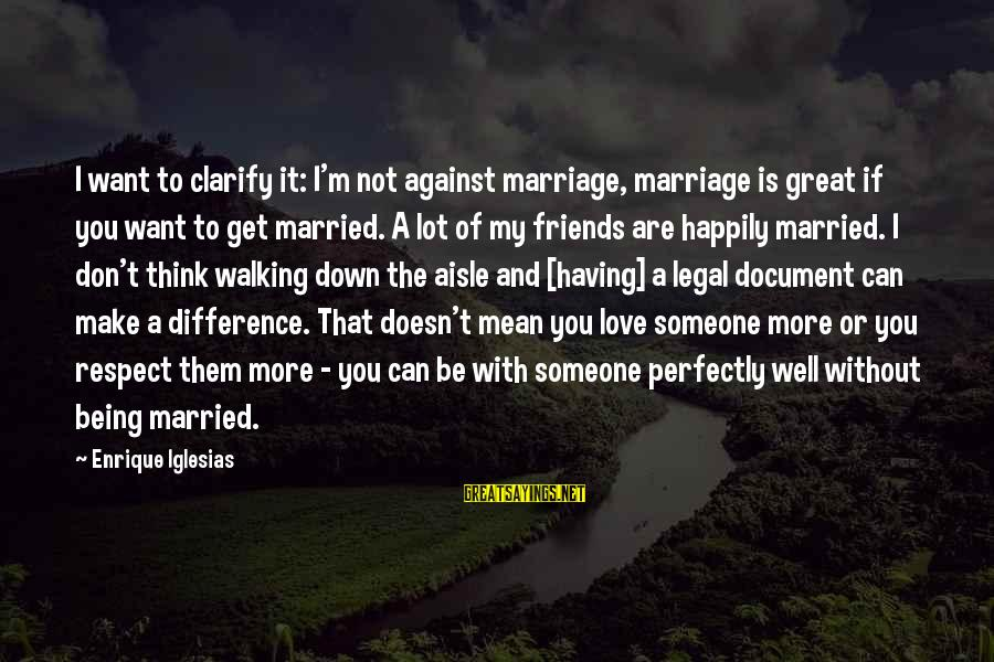 Down The Aisle Sayings By Enrique Iglesias: I want to clarify it: I'm not against marriage, marriage is great if you want
