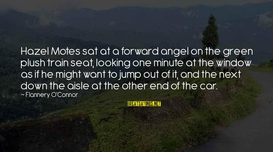 Down The Aisle Sayings By Flannery O'Connor: Hazel Motes sat at a forward angel on the green plush train seat, looking one