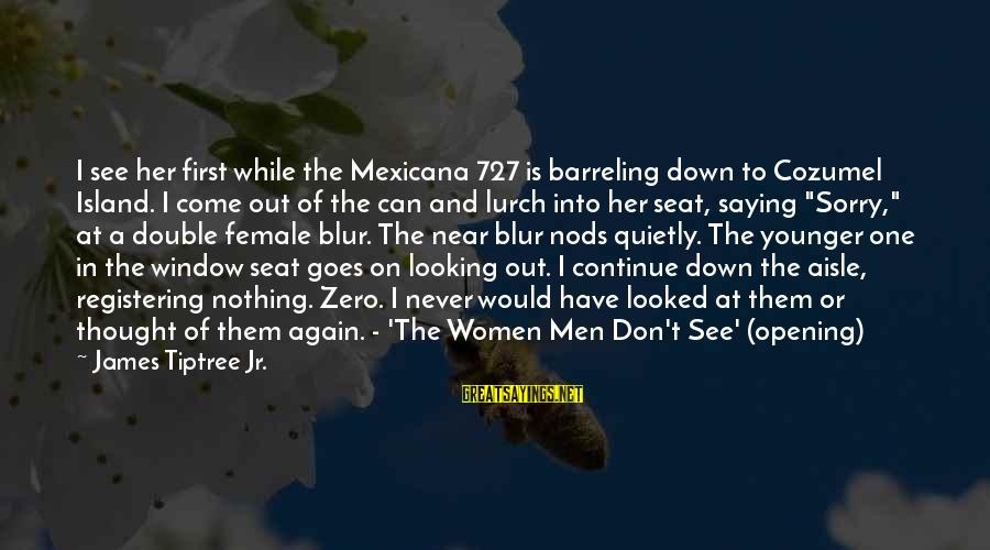 Down The Aisle Sayings By James Tiptree Jr.: I see her first while the Mexicana 727 is barreling down to Cozumel Island. I