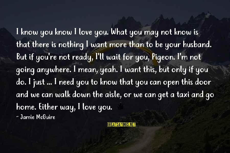 Down The Aisle Sayings By Jamie McGuire: I know you know I love you. What you may not know is that there