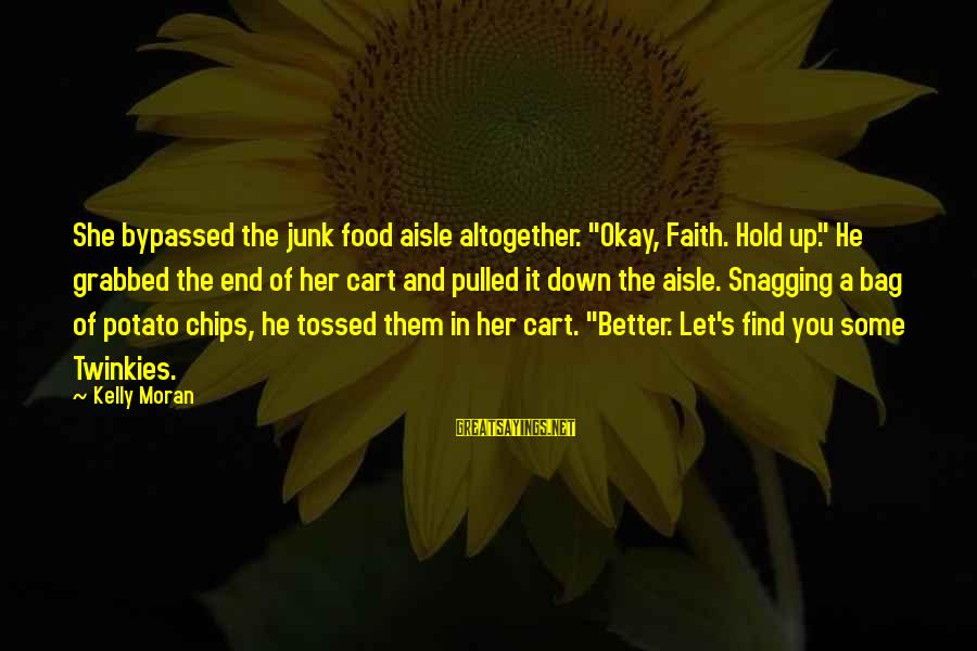 """Down The Aisle Sayings By Kelly Moran: She bypassed the junk food aisle altogether. """"Okay, Faith. Hold up."""" He grabbed the end"""