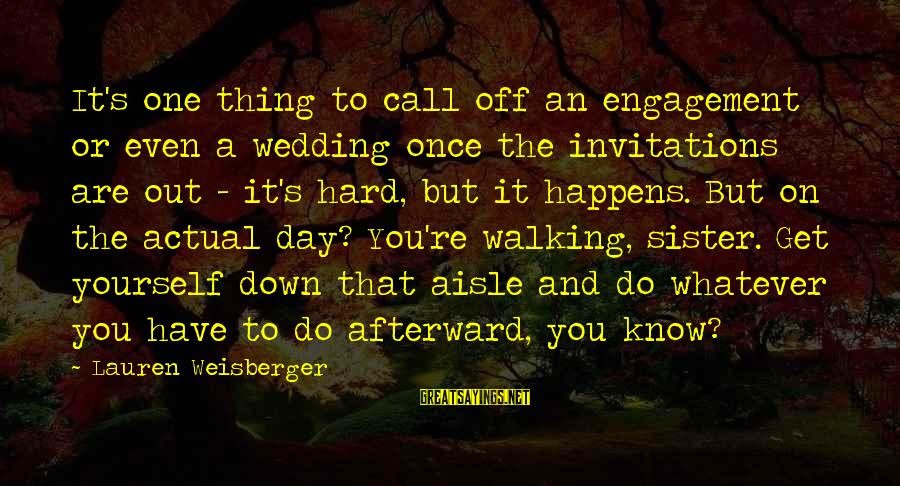 Down The Aisle Sayings By Lauren Weisberger: It's one thing to call off an engagement or even a wedding once the invitations