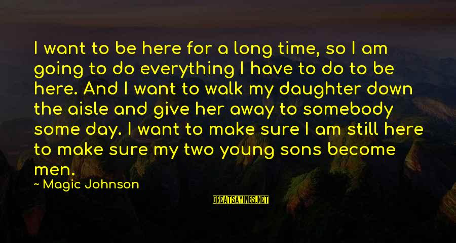 Down The Aisle Sayings By Magic Johnson: I want to be here for a long time, so I am going to do