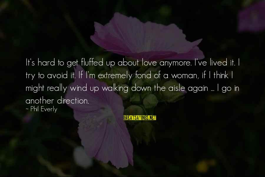 Down The Aisle Sayings By Phil Everly: It's hard to get fluffed up about love anymore. I've lived it. I try to