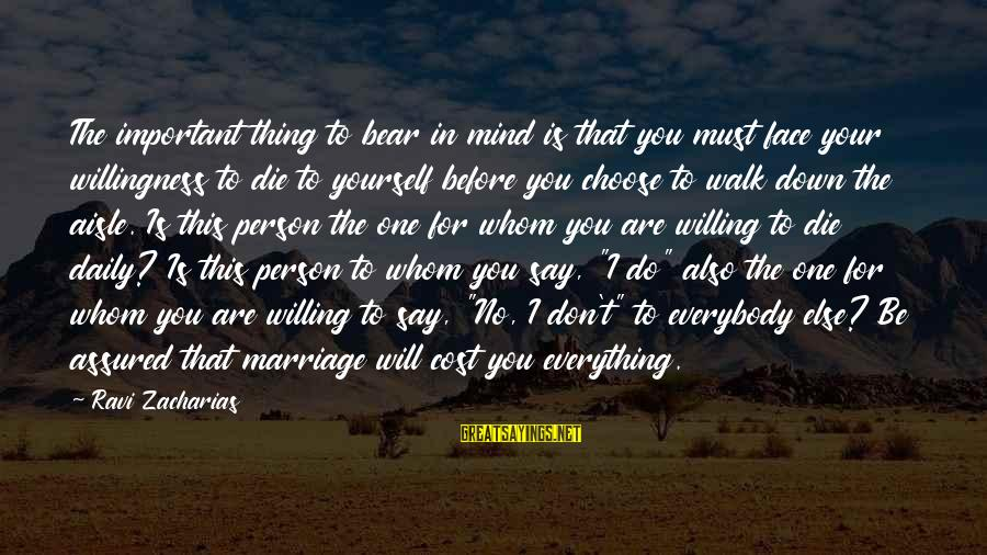 Down The Aisle Sayings By Ravi Zacharias: The important thing to bear in mind is that you must face your willingness to